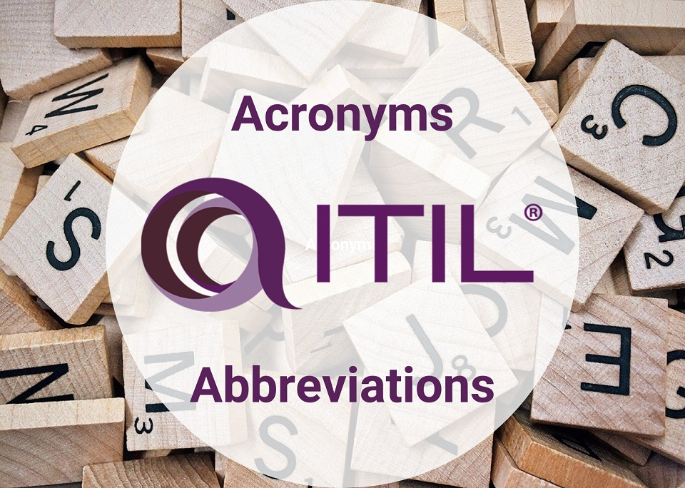 Top 7 ITIL 4 Glossary Acronyms and Abbreviations you need to know (plus 43 more)