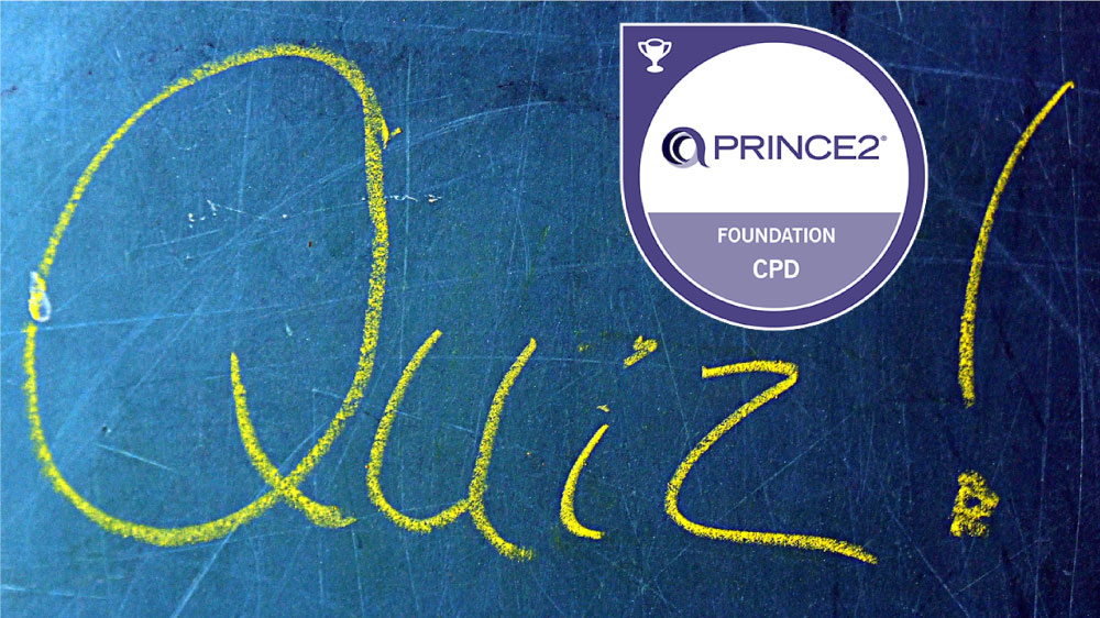 Ready for your PRINCE2 Foundation exam? Check your knowledge with our FREE quiz!